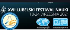 XVII LUBELSKI FESTIWAL NAUKI - 18-24 września 2021 roku